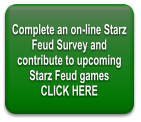 Complete an on-line Starz Feud Survey and contribute to upcoming Starz Feud games CLICK HERE